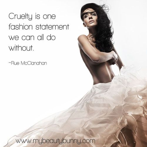 Cruelty is a fashion statement we can all do without. - Rue McClanahan (from www.mybeautybunny.com) #crueltyfree #quotes