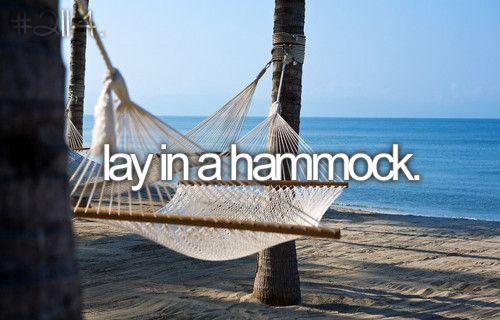 Lay in a hammock. ASAP.