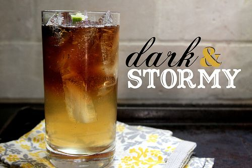 Dark & Stormy    makes 1 drink        1/4 lime      10 oz. ginger beer      2 oz. Meyer's Rum (Original Dark)    Fill a 12 oz high ball glass with ice. Squeeze lime wedge on top of ice and then pour ginger beer on top. Finish with the shots of rum and drop the lime wedge into the glass. Stir to combine....Gonna make this with my homemade Ginger Ale...YUMMY!!!