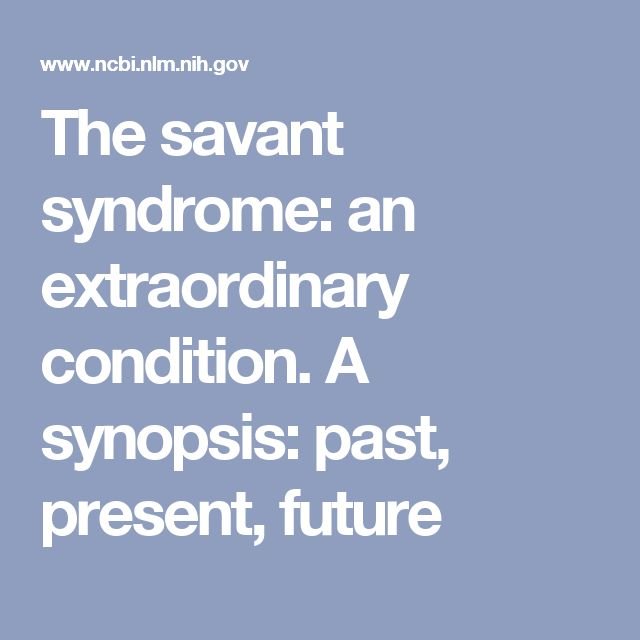 The savant syndrome: an extraordinary condition. A synopsis: past, present, future