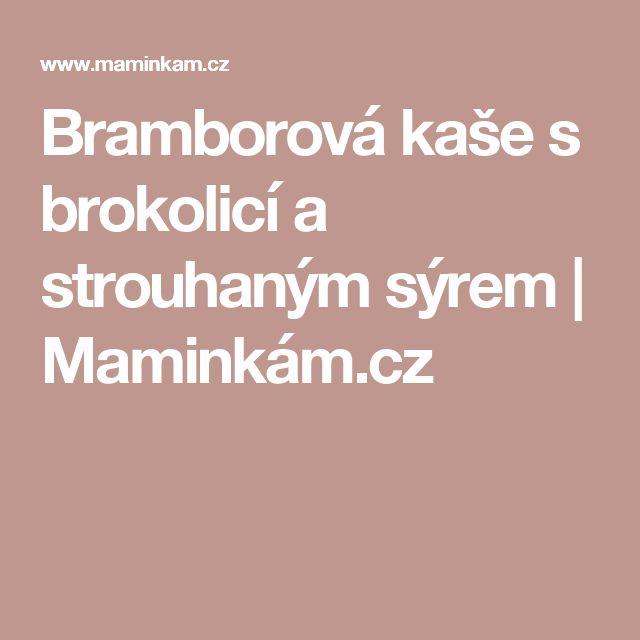 Bramborová kaše s brokolicí a strouhaným sýrem | Maminkám.cz