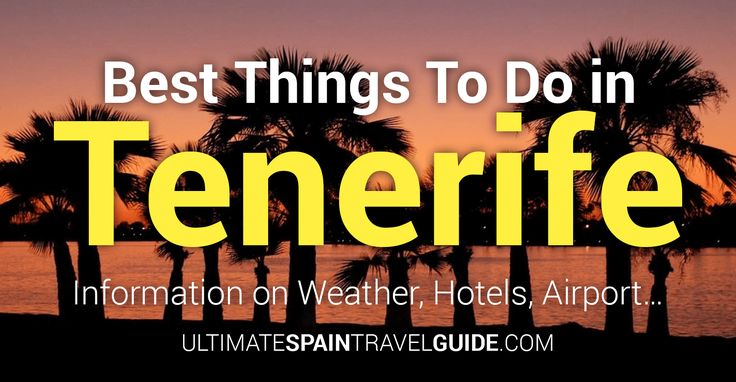The Best Things To Do in Tenerife Plus Information on Weather, Hotels, Airport... - The Ultimate Spain Travel Guide