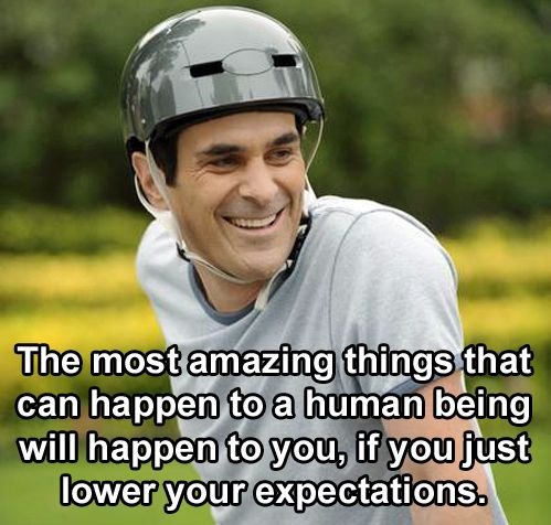 """The key to happiness is to lower your expectations..."" Thank you Phil :)"