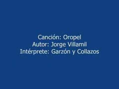 OROPEL -- MUSICA COLOMBIANA -- GARZON Y COLLAZOS -- AUTOR: JORGE VILLAMIL --