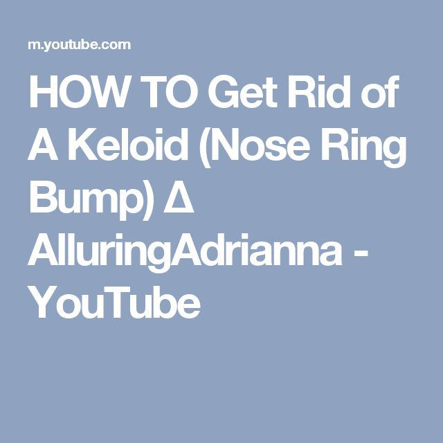 HOW TO Get Rid of A Keloid (Nose Ring Bump) ∆ AlluringAdrianna - YouTube