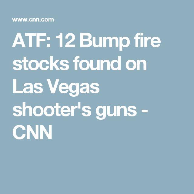 ATF: 12 Bump fire stocks found on Las Vegas shooter's guns - CNN