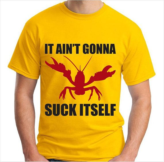 Hey, I found this really awesome Etsy listing at https://www.etsy.com/listing/200401857/crawfish-it-aint-gonna-suck-itself-funny
