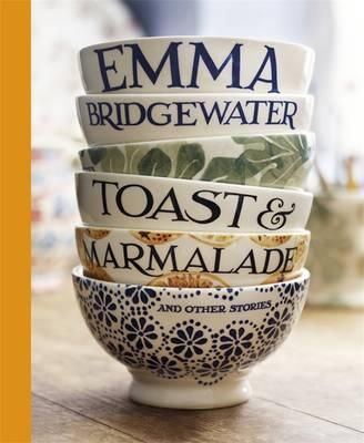 Toast & Marmalade and Other Stories - Emma Bridgewater - a beautifully designed book. Very enjoyable. 4 stars