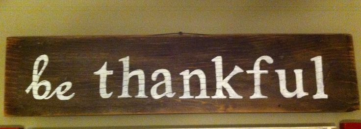 A personal favorite from my Etsy shop https://www.etsy.com/listing/232516035/be-thankful-barnwood-sign