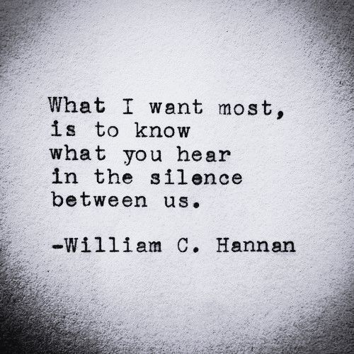 """... what you hear in the silence between us"" -William C. Hannan (Quite perfect) AP"