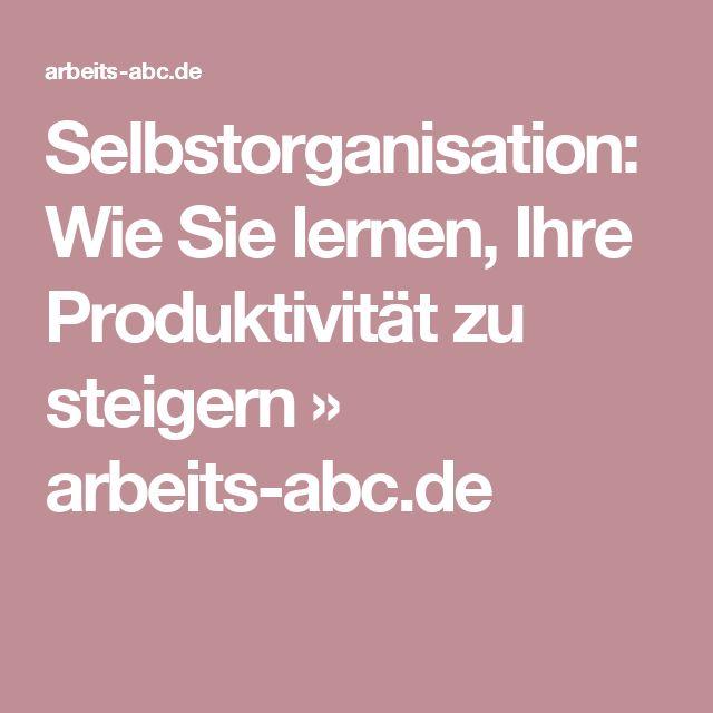 Selbstorganisation: Wie Sie lernen, Ihre Produktivität zu steigern » arbeits-abc.de