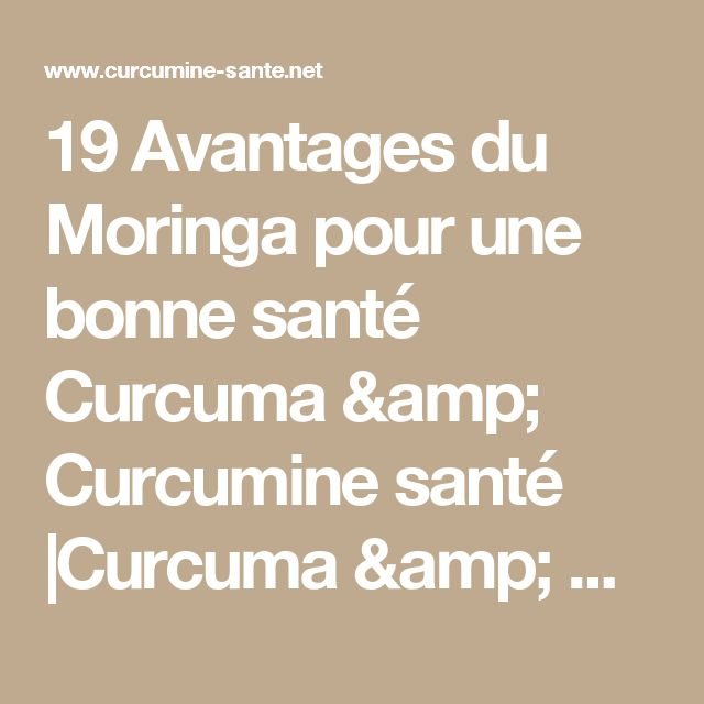 19 Avantages du Moringa pour une bonne santé Curcuma & Curcumine santé |Curcuma & Curcumine santé |
