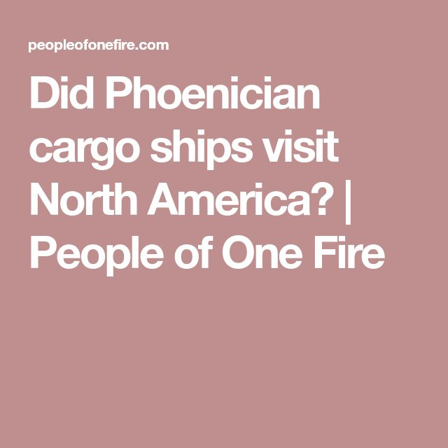 Did Phoenician cargo ships visit North America? | People of One Fire