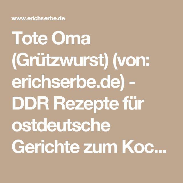 Tote Oma (Grützwurst) (von: erichserbe.de) - DDR Rezepte für ostdeutsche Gerichte zum Kochen, Backen, Trinken & alles über ostdeutsche Küche | Erichs kulinarisches Erbe