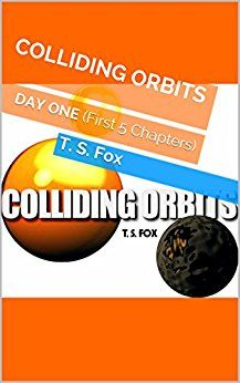 COLLIDING ORBITS: Day One by T. S. Fox ~ eBook for Kindle: http://www.amazon.co.uk/gp/product/B015BONN5S