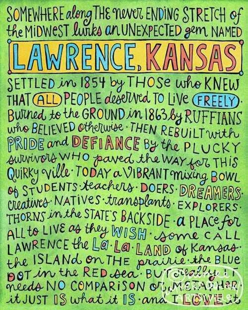 """""""Somewhere along the never ending stretch of the Midwest lurks an unexpected gem named Lawrence, Kansas."""""""