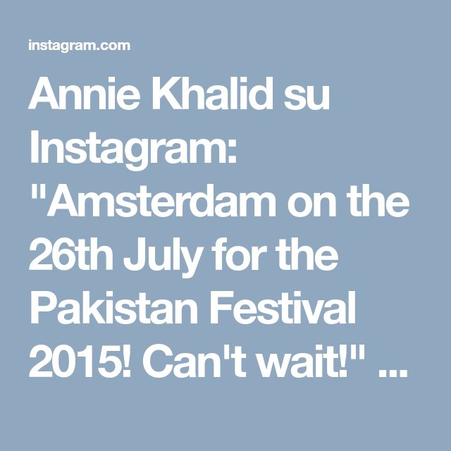 """Annie Khalid su Instagram: """"Amsterdam on the 26th July for the Pakistan Festival 2015! Can't wait!"""" • Instagram"""