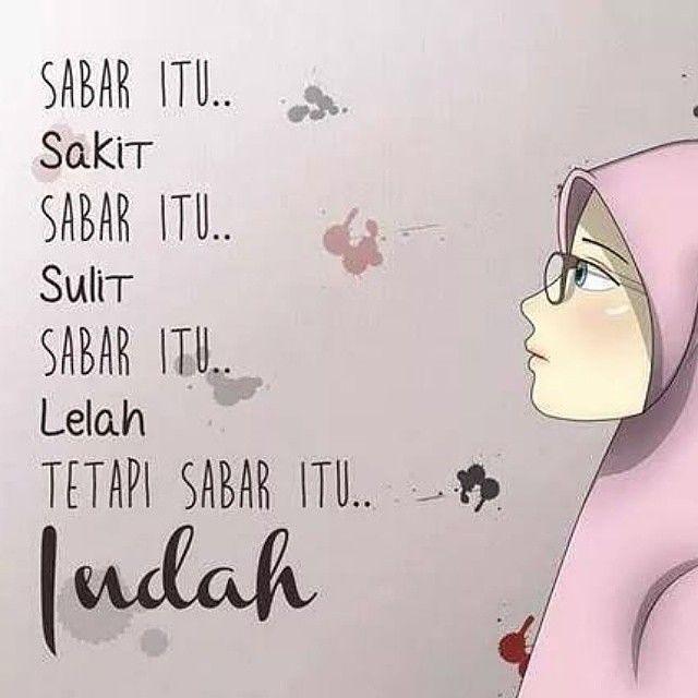 Assalamualaikum Ukhti… Sabar itu sakit… Sabar itu sulit Sabar itu lelah Tetapi sabar itu INDAH . Ingat ya ukh bahwa Allah beserta orang orang yang sabar. Allah berfirman di (Q.S Al-Anfal ayat 46) dan (Q.S Al-Imran ayat 200) .