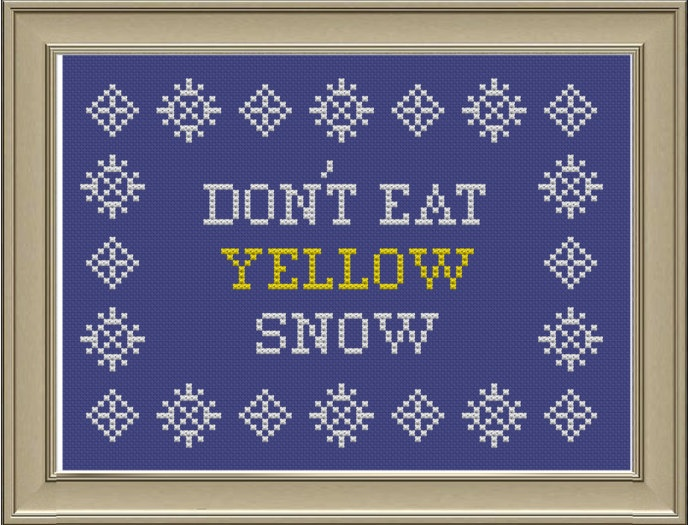 Don't eat yellow snow: funny cross-stitch pattern. $3.00, via Etsy. will be great to make for winter!