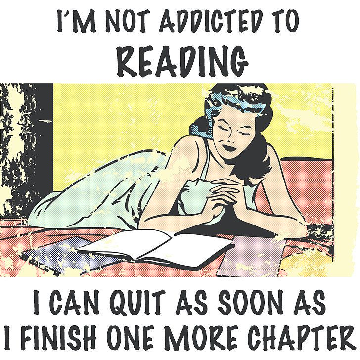 You know you're addicted to reading if... You've been late to ANYTHING to finish a book.