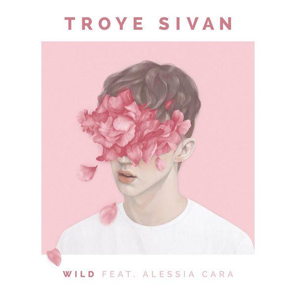 Troye Sivan - Wild feat Alessia Cara - Saga Das Músicas