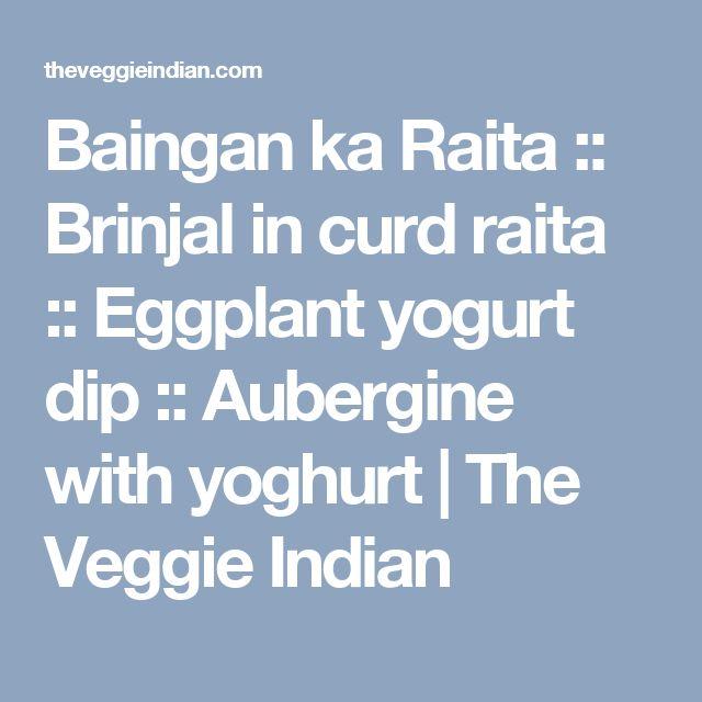 Baingan ka Raita :: Brinjal in curd raita :: Eggplant yogurt dip :: Aubergine with yoghurt | The Veggie Indian