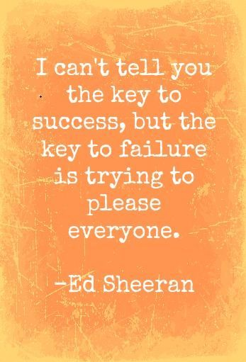 The key to failure - is trying to please everyone.  (40 Best sayings about Life to live by #word)