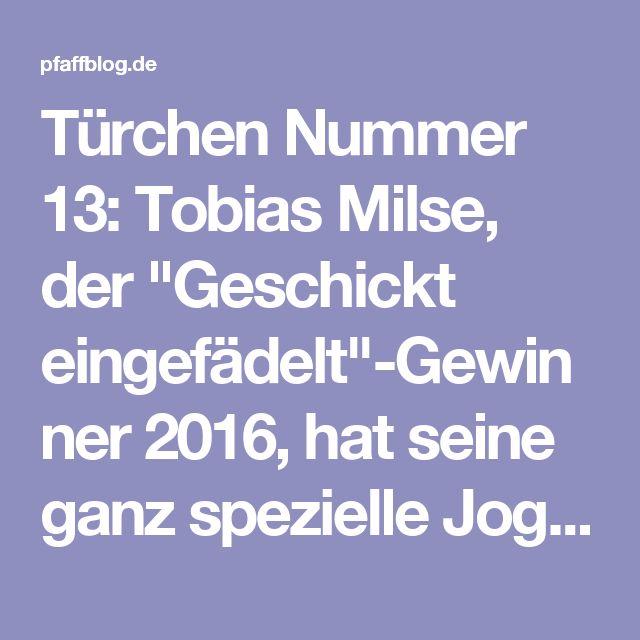 """Türchen Nummer 13: Tobias Milse, der """"Geschickt eingefädelt""""-Gewinner 2016, hat seine ganz spezielle Jogginghose-Version als Anleitung für Euch im Gepäck."""