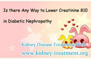 I am a diabetic nephropathy patient and my serum creatinine has increases to 810, I was wondering is there any way to lower the high creatinine level down?
