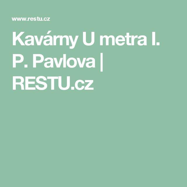 Kavárny U metra I. P. Pavlova | RESTU.cz