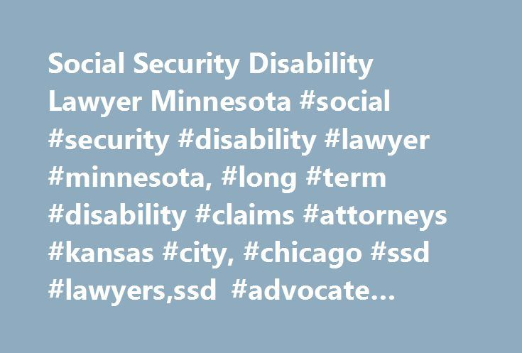 Social Security Disability Lawyer Minnesota #social #security #disability #lawyer #minnesota, #long #term #disability #claims #attorneys #kansas #city, #chicago #ssd #lawyers,ssd #advocate #illinois #attorney, http://atlanta.remmont.com/social-security-disability-lawyer-minnesota-social-security-disability-lawyer-minnesota-long-term-disability-claims-attorneys-kansas-city-chicago-ssd-lawyersssd-advocate-illinois/  # You have questions about costs, eligibility, claim denials and much more. We…