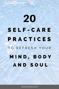 20 Simple Self-Care Practices For the Mind, Body and Soul - how to rest and…