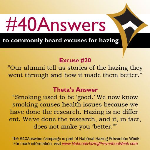 "#40Answers Campaign, Day 20: Smoking used to be ""good."" We now know smoking causes health issues because we have done the research. Hazing is no different. We've done the research, and it, in fact, does not make you ""better."" #NHPW"