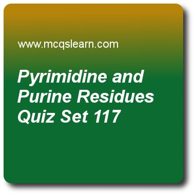 Pyrimidine and Purine Residues Quizzes:   MCAT Quiz 117 Questions and Answers - Practice pyrimidine and purine residues quiz with answers. Practice MCQs to test knowledge on, pyrimidine and purine residues, role of non coding rnas, atp group transfers, analyzing gene expression, glycolysis and glycogenesis regulation quizzes. Online pyrimidine and purine residues worksheets has study guide as pyrimidine and purine exist as, answer key with answers as tautomeric pairs, allosteric pairs..