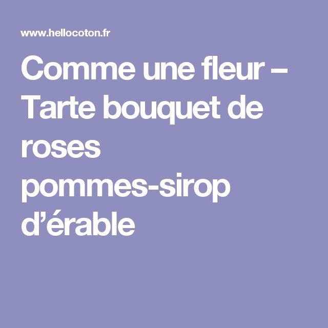 Comme une fleur – Tarte bouquet de roses pommes-sirop d'érable