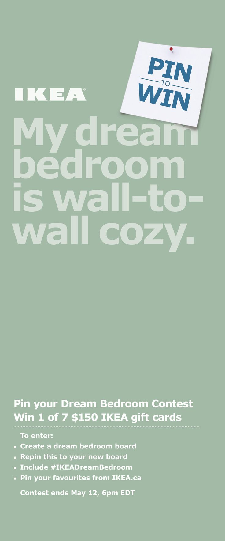 To visit IKEA.ca, simply click on the pin. For full rules and regulations visit IKEA.ca/dreambedroom. #IKEADreamBedroom.
