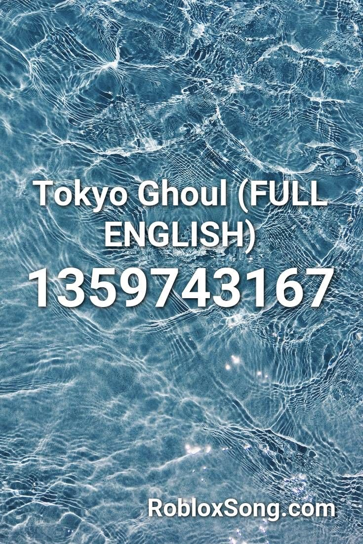 Tokyo Ghoul Full English Roblox Id Roblox Music Codes In 2020