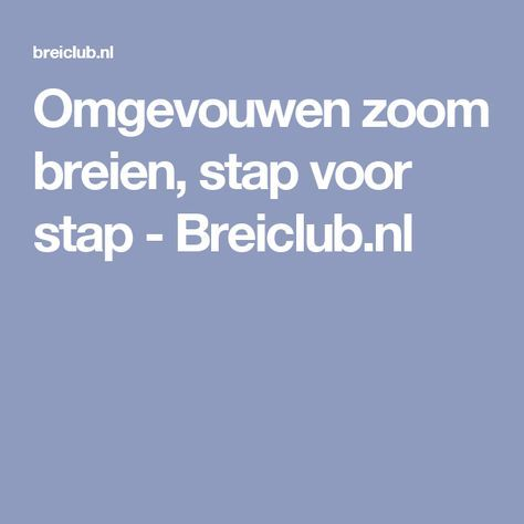 Omgevouwen zoom breien, stap voor stap - Breiclub.nl