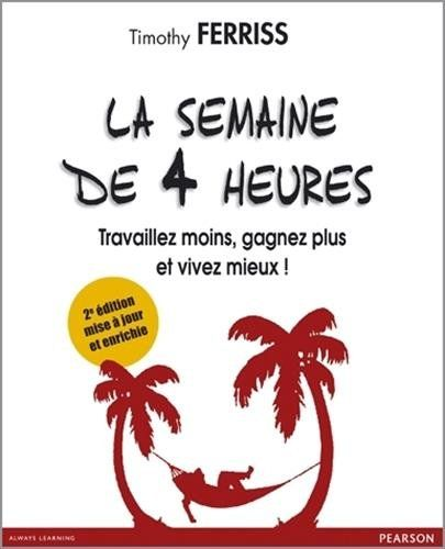 La semaine de 4 heures: Travaillez moins, gagnez plus et vivez mieux! 2e édition: Amazon.ca: Ferris T.: Books