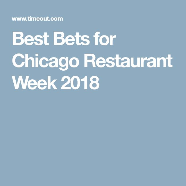 Best Bets for Chicago Restaurant Week 2018