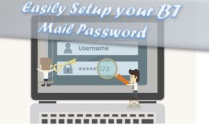 BT Support- Easily Setup your BT Mail Account Password You may reset your password when you lost your password or you can intentionally change your password in an easy manner by BT support Number.