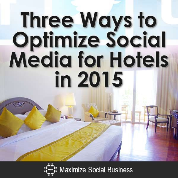 """Here are 3 """"out of the box"""" ways to optimize social media for your hotel to make 2015 it's best year ever!"""
