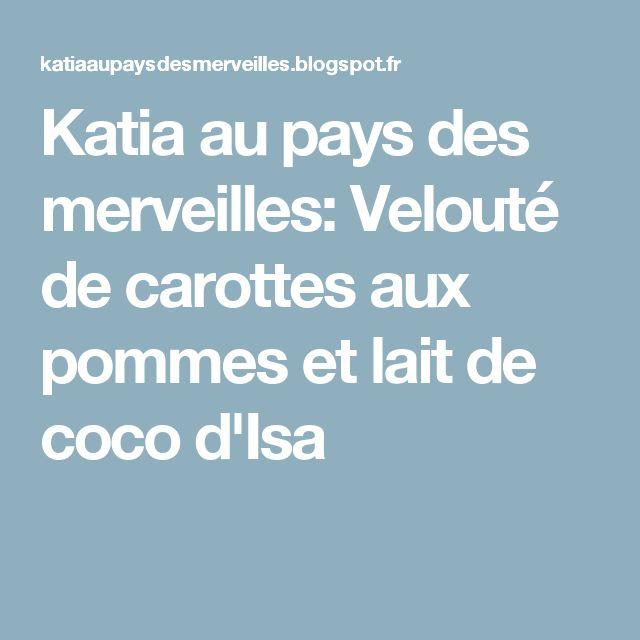Katia au pays des merveilles: Velouté de carottes aux pommes et lait de coco d'Isa