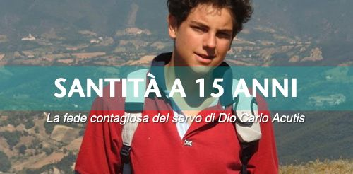 Carlo Acutis è vivo nell'Amore di Dio e ci parla della santità possibile a 15 anni