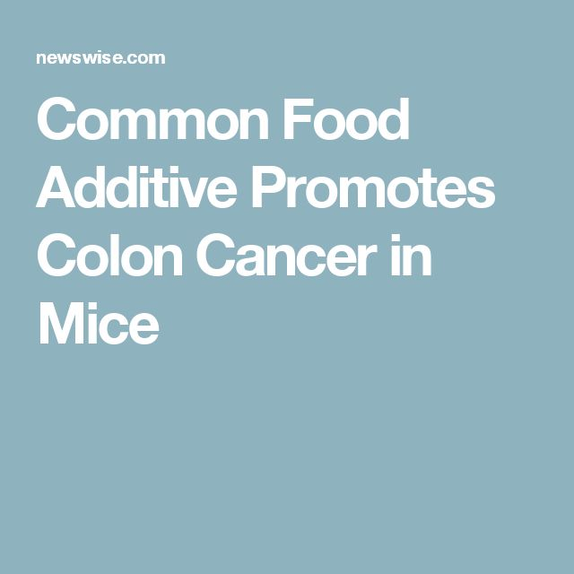 Common Food Additive Promotes Colon Cancer in Mice (polysorbate 80 & carboxymethylcellulose)