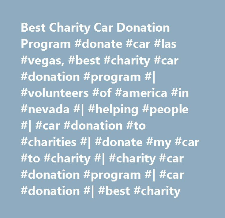 Best Charity Car Donation Program #donate #car #las #vegas, #best #charity #car #donation #program #| #volunteers #of #america #in #nevada #| #helping #people #| #car #donation #to #charities #| #donate #my #car #to #charity #| #charity #car #donation #program #| #car #donation #| #best #charity http://sudan.remmont.com/best-charity-car-donation-program-donate-car-las-vegas-best-charity-car-donation-program-volunteers-of-america-in-nevada-helping-people-car-donation-to-charities-dona/  #…