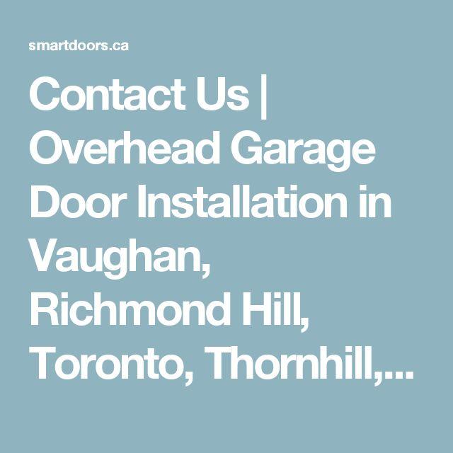 Contact Us   Overhead Garage Door Installation in Vaughan, Richmond Hill, Toronto, Thornhill, Markham, Maple, Aurora   Smart Doors - Your Garage Door Specialist!
