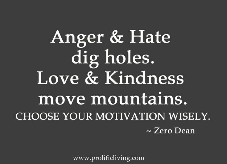 Anger And Hate Digs Holes. Love And Kindness Moves