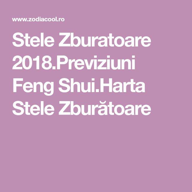 Stele Zburatoare 2018.Previziuni Feng Shui.Harta Stele Zburătoare