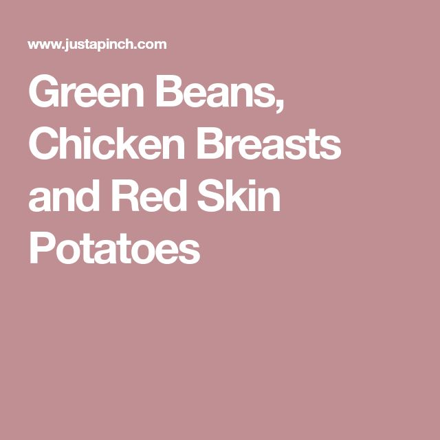 Green Beans, Chicken Breasts and Red Skin Potatoes